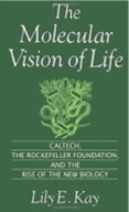 The Molecular Vision of Life : Caltech, the Rockefeller Foundation, and the Rise of the New Biology